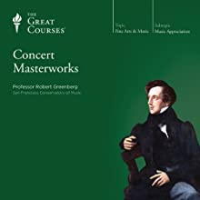 Concert Masterworks  by The Great Courses Narrated by Professor Robert Greenberg