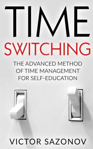 Time Swithing: The Advanced Method of Time Management for Self-Education