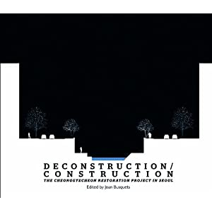 Deconstruction/Construction: The Cheonggyecheon Restoration Project in Seoul (Green Prize)