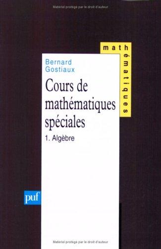 Cours de mathématiques spéciales, tome 1 : Algèbre