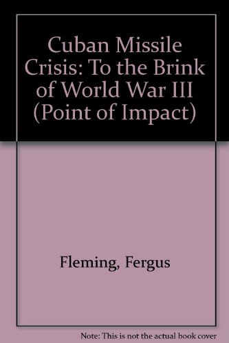 Cuban Missile Crisis: To the Brink of World War III (Point of Impact), by Fergus Fleming