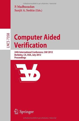 Computer Aided Verification: 24th International Conference, CAV 2012, Berkeley, CA, USA, July 7-13, 2012 Proceedings