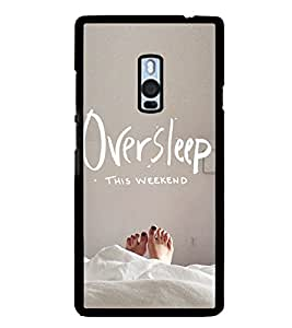 Oversleep this weekend 2D Hard Polycarbonate Designer Back Case Cover for OnePlus 2 :: OnePlus Two :: One +2