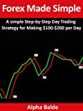 img - for Forex Made Simple: A Step-By-Step Day Trading Strategy for Making $100 to $200 per Day book / textbook / text book