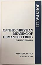 On the Christian Meaning of Human Suffering:…