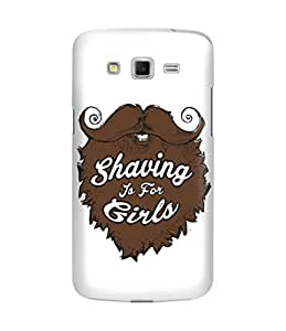 The Fappy Store shaving is for girls plastic Back Cover For Samsung grand 2