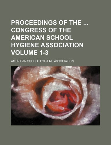 Proceedings of the  congress of the American School Hygiene Association Volume 1-3