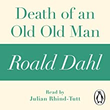 Death of an Old Old Man (A Roald Dahl Short Story) Audiobook by Roald Dahl Narrated by Julian Rhind-Tutt
