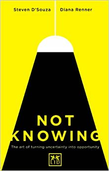 Not Knowing: The Art Of Turning Uncertainty Into Possibility