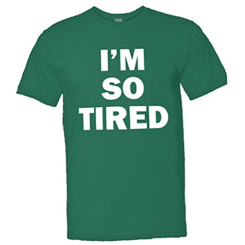 Adult Im So Tired Top Quality Unisex/Mens Tee Shirt - XL - Kelly