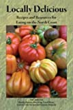 img - for Locally Delicious: Recipes and Resources for Eating on the North Coast book / textbook / text book