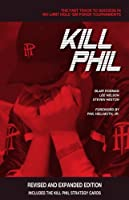 Kill Phil: The Fast Track to Success in No-Limit Hold Em Poker Tournaments (English Edition)