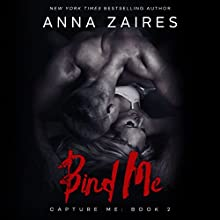 Bind Me: Capture Me, Book 2 Audiobook by Anna Zaires Narrated by Shirl Rae, Roberto Scarlato