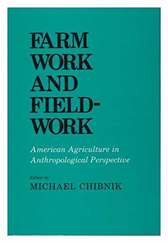 Farm Work and Fieldwork: American Agriculture in Anthropological Perspective (Anthropology of Contemporary Issues)