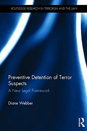 Preventive Detention of Terror Suspects: A New Legal Framework (Routledge Research in Terrorism and the Law) PDF