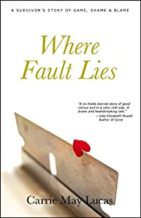 (FREE on 7/16) Where Fault Lies: A Survivor's Story Of Game, Shame & Blame by Carrie May Lucas - http://eBooksHabit.com