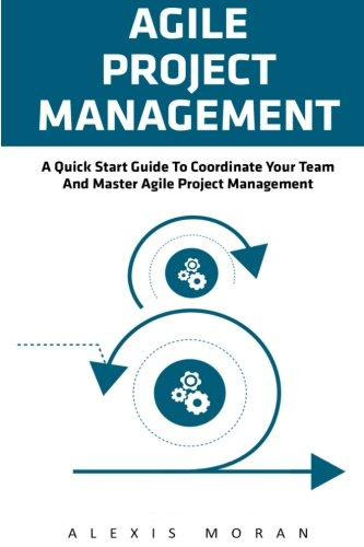 Agile Project Management: A Quick Start Guide To Coordinate Your Team And Master Agile Project Management (Project Management, Agile Software Developement, Scrum) (Agile Developement compare prices)