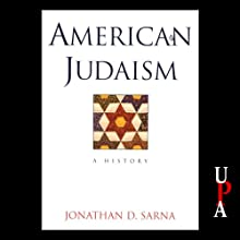 American Judaism: A History (       UNABRIDGED) by Jonathan D. Sarna Narrated by Philip M. Leavitt