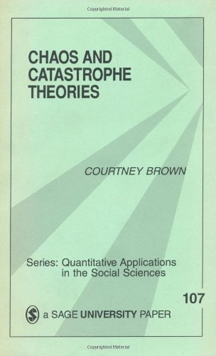 Chaos and Catastrophe Theories (Quantitative Applications in the Social Sciences) 1st edition by Brown, Courtney (1995) Paperback