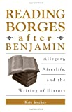 img - for Reading Borges after Benjamin: Allegory, Afterlife, and the Writing of History (S U N Y Series in Latin American and Iberian Thought and Cure) (SUNY ... and Iberian Thought and Culture (Paperback) book / textbook / text book