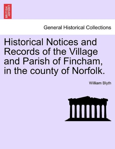 Historical Notices and Records of the Village and Parish of Fincham, in the county of Norfolk.