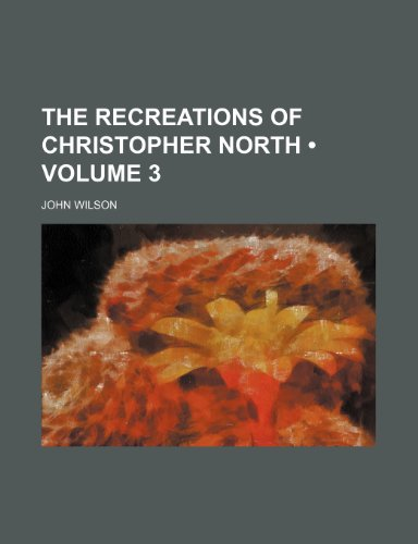 The Recreations of Christopher North (Volume 3)