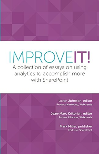 Improve It!: A collection of essays on using analytics to accomplish more with SharePoint