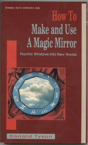 How to Make and Use a Magic Mirror - Psychic Windows into New Worlds (How to Series), Tyson, Donald