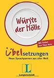 Langenscheidt Würste der Hölle - Übelsetzungen: Neue Sprachpannen aus aller Welt (Langenscheidt Übelsetzungen)