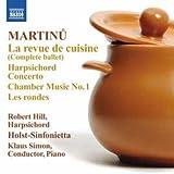 Robert Hill Martinu: La Revue De Cuisine (Harpsichord Concerto/ Les Rondes) (Naxos: 8.572485)