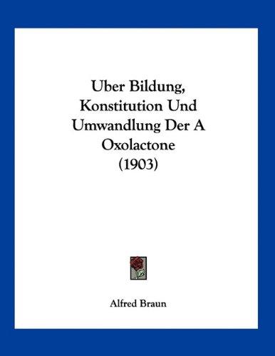 Uber Bildung, Konstitution Und Umwandlung Der a Oxolactone (1903)