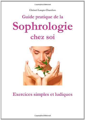 Guide De La Sophrologie Chez Soi : Exercices Simples Et Ludiques