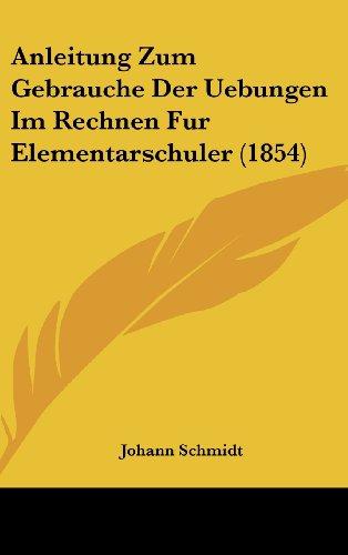 Anleitung Zum Gebrauche Der Uebungen Im Rechnen Fur Elementarschuler (1854)
