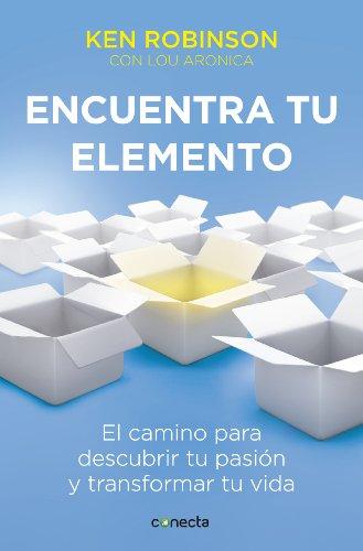 Ken Robinson - Encuentra tu elemento: El camino para descubrir tu pasión y transformar tu vida