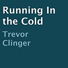 Running in the Cold (       UNABRIDGED) by Trevor Clinger Narrated by Trevor Clinger