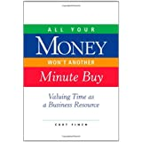 All Your Money Won't Another Minute Buy: Valuing Time as a Business Resource ~ Curt Finch