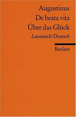 De beata vita / Über das Glück: Lateinisch/Deutsch