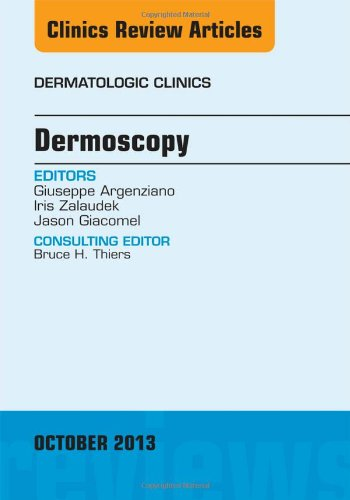 Dermoscopy, An Issue Of Dermatologic Clinics, 1E (The Clinics: Dermatology)