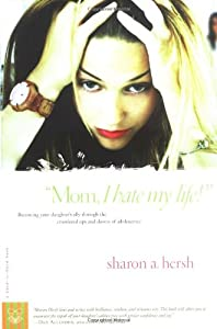 """""""Mom, I Hate My Life!"""": Becoming Your Daughter's Ally Through the Emotional Ups and Downs of Adolescence (A Hand-in-Hand Book) from Shaw Books"""