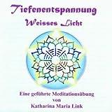 Tiefenentspannung Weisses Licht: Geführte Meditation