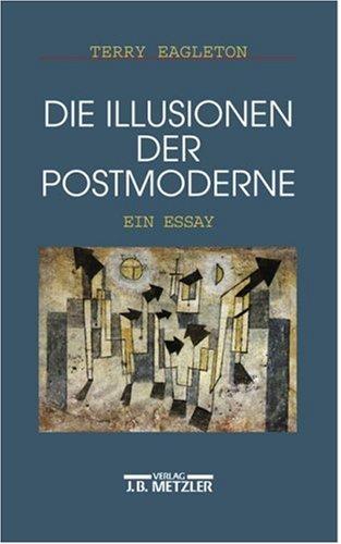 Die Illusionen der Postmoderne: Ein Essay