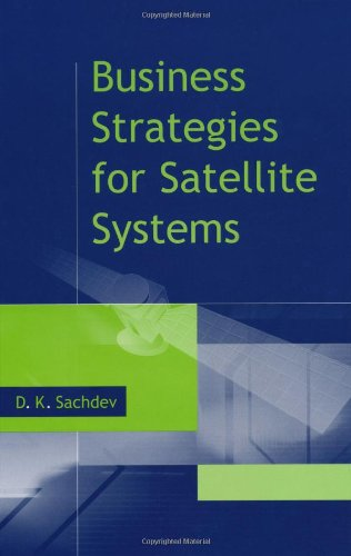 Business Strategies For Satellite Systems (Artech House...