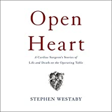 Open Heart: A Cardiac Surgeon's Stories of Life and Death on the Operating Table Audiobook by Stephen Westaby Narrated by Gordon Griffin