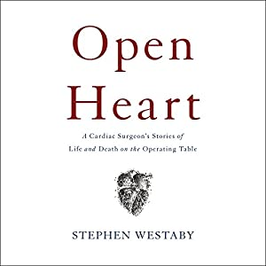 Open Heart: A Cardiac Surgeon's Stories of Life and Death on the Operating Table Hörbuch von Stephen Westaby Gesprochen von: Gordon Griffin