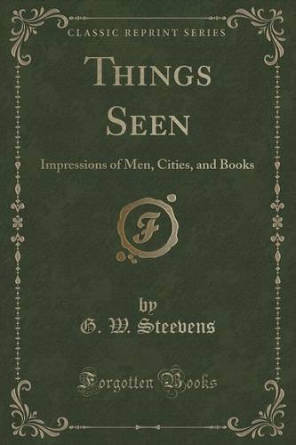 Things Seen: Impressions of Men, Cities, and Books (Classic Reprint)