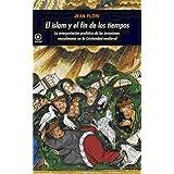 El islam y el fin de los tiempos: La interpretación profética de las invasiones musulmanas en la Cristiandad medieval...