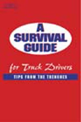A Survival Guide for Truck Drivers: Tips From the Trenches (Medium/Heavy Duty Truck)