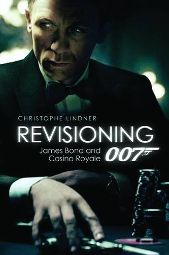 revisioning 007 james bond and casino royale
