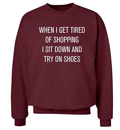When I get tired of shopping I sit down and try on shoes sweatshirt XS - 2XL ...