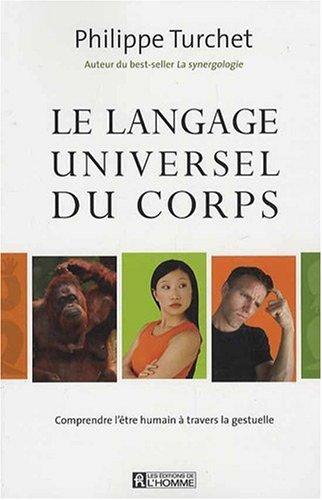 Le langage universel du corps - Comprendre l'être humain à travers la gestuelle